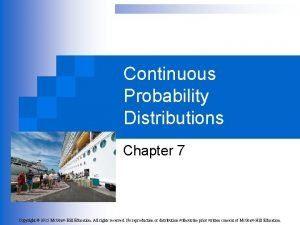 Continuous Probability Distributions Chapter 7 Copyright 2015 Mc