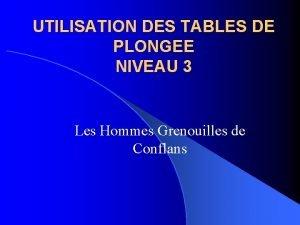 UTILISATION DES TABLES DE PLONGEE NIVEAU 3 Les