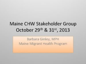 Maine CHW Stakeholder Group October 29 th 31
