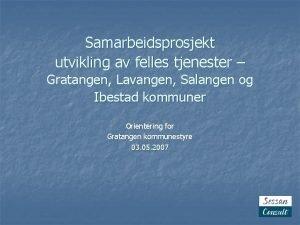 Samarbeidsprosjekt utvikling av felles tjenester Gratangen Lavangen Salangen