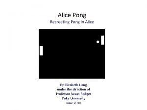 Alice Pong Recreating Pong in Alice By Elizabeth