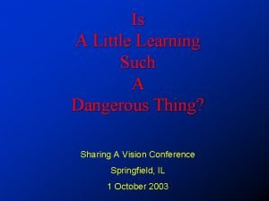 Is A Little Learning Such A Dangerous Thing