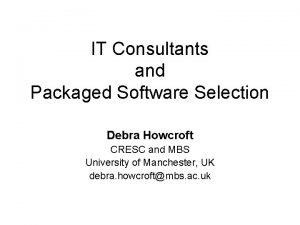 IT Consultants and Packaged Software Selection Debra Howcroft