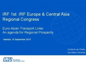IRF 1 st IRF Europe Central Asia Regional