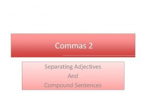 Commas 2 Separating Adjectives And Compound Sentences Rule