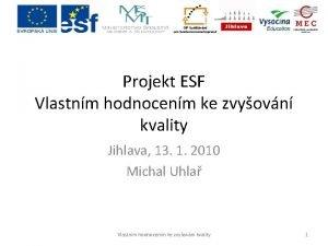Projekt ESF Vlastnm hodnocenm ke zvyovn kvality Jihlava