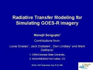 Radiative Transfer Modeling for Simulating GOESR imagery Manajit