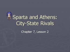 Sparta and Athens CityState Rivals Chapter 7 Lesson