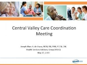 Central Valley Care Coordination Meeting Joseph Marc A