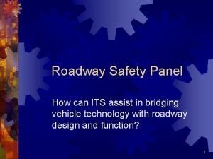 Roadway Safety Panel How can ITS assist in