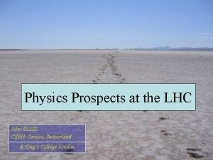 Physics Prospects at the LHC John ELLIS CERN