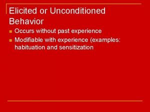 Elicited or Unconditioned Behavior n n Occurs without