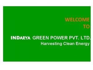 WELCOME TO INDARYA GREEN POWER PVT LTD Harvesting