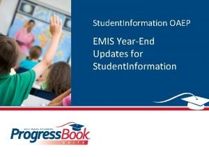 Student Information OAEP EMIS YearEnd Updates for Student