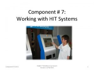 Component 7 Working with HIT Systems Component 7Unit