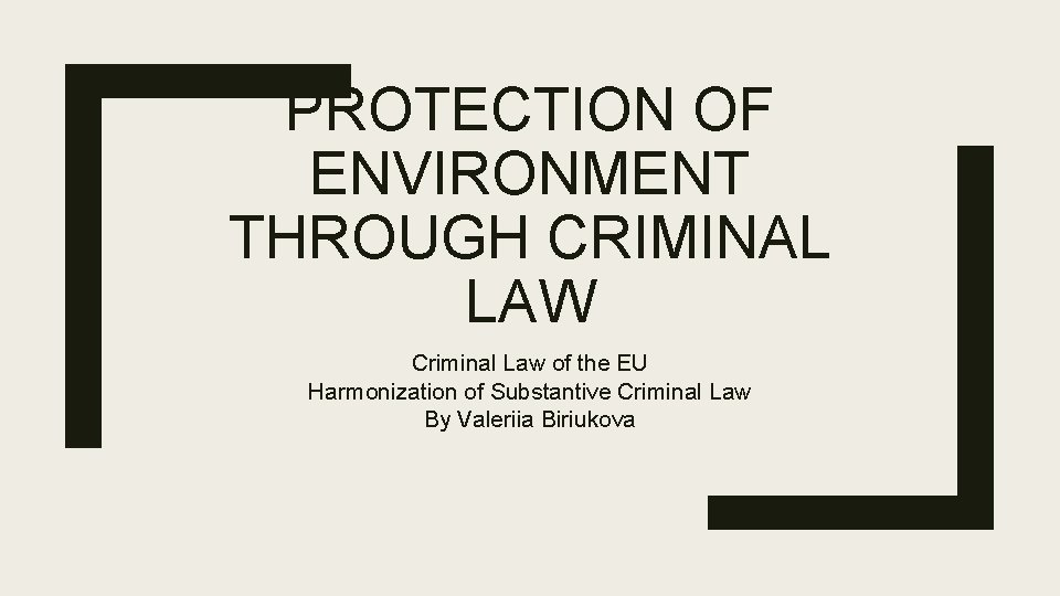 PROTECTION OF ENVIRONMENT THROUGH CRIMINAL LAW Criminal Law