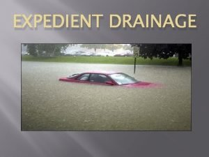 EXPEDIENT DRAINAGE OVERVIEW Plan and design adequate drainage