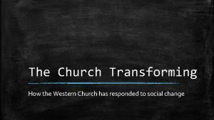 The Church Transforming How the Western Church has