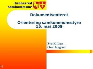Innherred samkommune Dokumentsenteret Orientering samkommunestyre 15 mai 2008