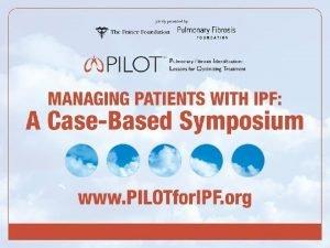 PILOT Background PILOT Pulmonary Fibrosis Identification Lessons for