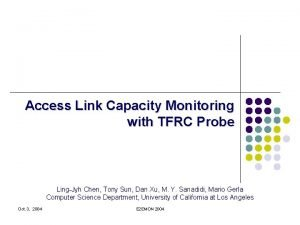 Access Link Capacity Monitoring with TFRC Probe LingJyh