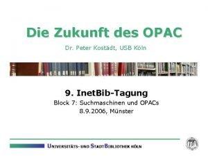 Die Zukunft des OPAC Dr Peter Kostdt USB