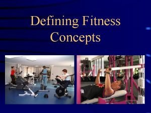 Defining Fitness Concepts Types of Fitness Components Health