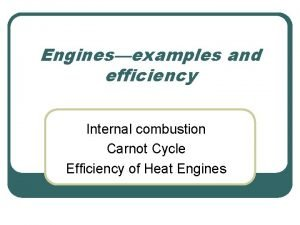 Enginesexamples and efficiency Internal combustion Carnot Cycle Efficiency
