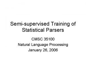 Semisupervised Training of Statistical Parsers CMSC 35100 Natural