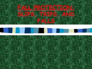 FALL PROTECTION SLIPS TRIPS AND FALLS INJURY PREVENTION
