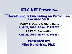 SILCNET Presents Developing Evaluating an Outcomes Focused SPIL