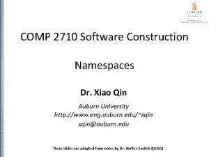 COMP 2710 Software Construction Namespaces Dr Xiao Qin