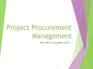 Project Procurement Management PMI 2013 Schwalbe 2013 Indtroduction