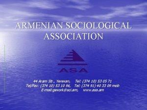 ARMENIAN SOCIOLOGICAL ASSOCIATION 44 Aram Str Yerevan Tel