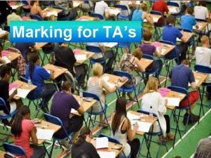 Marking for TAs TA Marking 1 Objective The