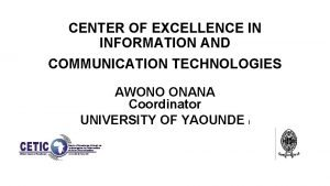 CENTER OF EXCELLENCE IN INFORMATION AND COMMUNICATION TECHNOLOGIES