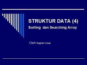 STRUKTUR DATA 4 Sorting dan Searching Array Oleh