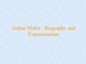 Arthur Miller Biography and Expressionism Mr Miller Himself