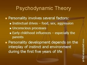 Psychodynamic Theory n Personality involves several factors Instinctual