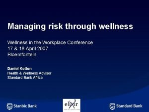 Managing risk through wellness Wellness in the Workplace