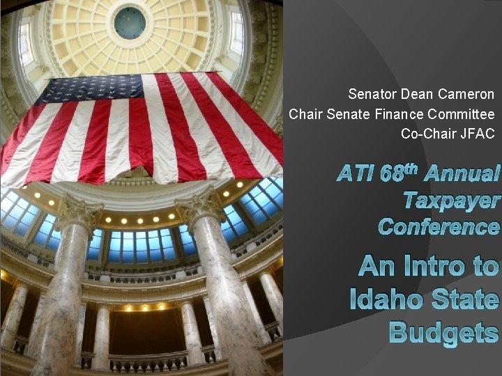 Senator Dean Cameron Chair Senate Finance Committee CoChair