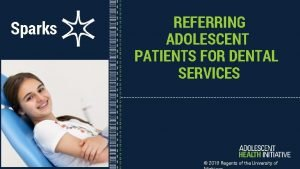Sparks REFERRING ADOLESCENT PATIENTS FOR DENTAL SERVICES 2018