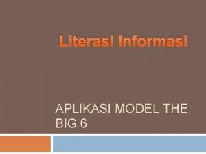 Literasi Informasi APLIKASI MODEL THE BIG 6 Aplikasi