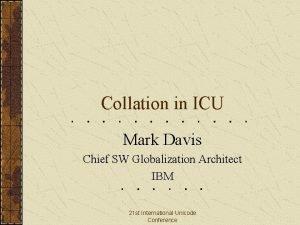 Collation in ICU Mark Davis Chief SW Globalization