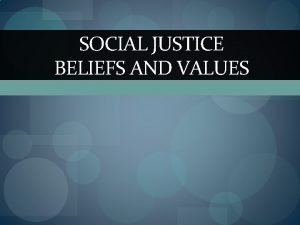 SOCIAL JUSTICE BELIEFS AND VALUES WHY ARE YOU