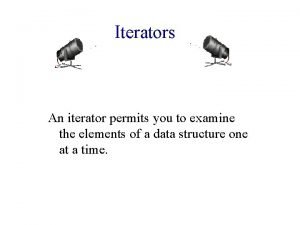 Iterators An iterator permits you to examine the