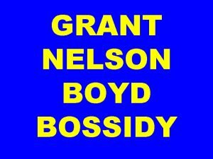 GRANT NELSON BOYD BOSSIDY GRANT Grant from the
