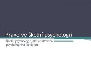 Praxe ve koln psychologii koln psychologie jako aplikovan