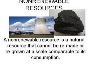 NONRENEWABLE RESOURCES A nonrenewable resource is a natural