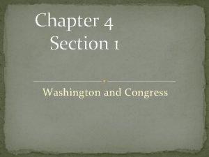 Chapter 4 Section 1 Washington and Congress Washington